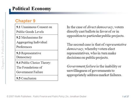 Chapter 9 Political Economy © 2007 Worth Publishers Public Finance and Public Policy, 2/e, Jonathan Gruber 1 of 37 Political Economy 9.5 Conclusion 9.3.