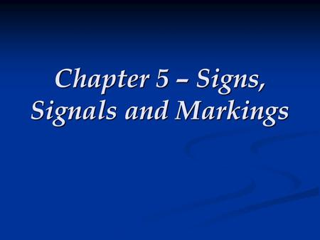 Chapter 5 – Signs, Signals and Markings