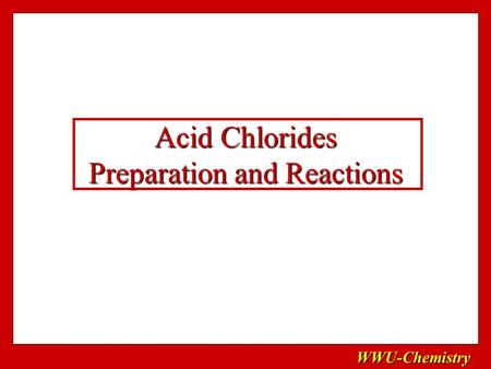 WWU-Chemistry Acid Chlorides Preparation and Reactions.