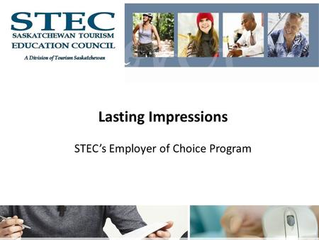 Lasting Impressions STEC's Employer of Choice Program.