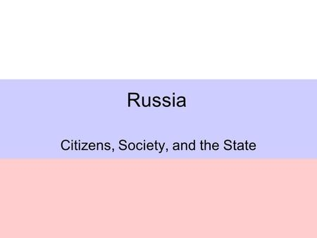 Russia Citizens, Society, and the State. Cleavages: greatly impact policymaking Nationality –80% Russian –Tatars –Ukrainians –Armenians – Chuvashes –Bashkis.