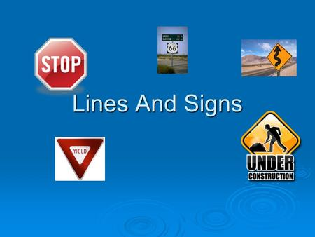 Lines And Signs. Shapes  There are eight different shapes of signs. Octagon- Stop Octagon- Stop Triangle- Yield Triangle- Yield Vertical Rectangle- Regulatory.