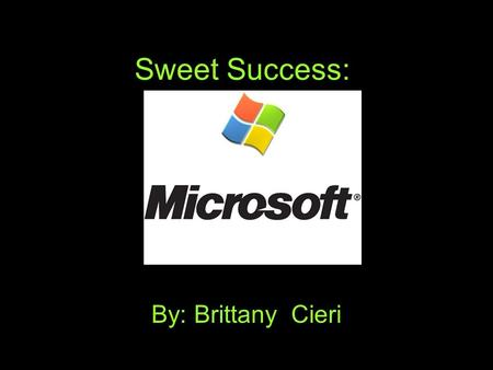 Sweet Success: By: Brittany Cieri. Entrepreneur Real Name: William Henry Gates III More formerly known as Bill Gates Gates left Harvard University, moved.