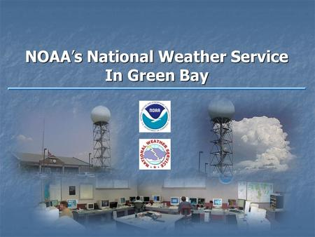 NOAA's National Weather Service In Green Bay. The National Weather Service is responsible for issuing forecasts and warnings for the protection of life.