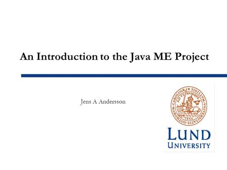 An Introduction to the Java ME Project Jens A Andersson.