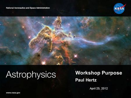 Workshop Purpose Paul Hertz April 25, 2012. 2 The Importance of Astronomy Science Centers NASA Astronomy Science Centers provide functions for the community: