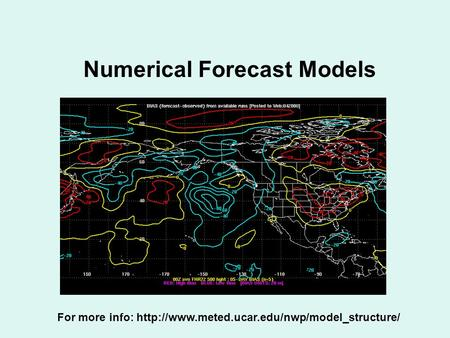 Numerical Forecast Models For more info: