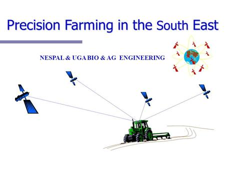 Precision Farming in the South East NESPAL & UGA BIO & AG ENGINEERING.