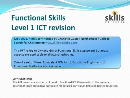 Functional Skills Level 1 ICT revision Curriculum links This PPT covers many aspects of Level 1 Functional ICT. Please refer to the resource description.
