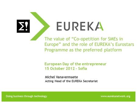 "Doing business through technologywww.eurekanetwork.org EUREKA The value of ""Co-opetition for SMEs in Europe"" and the role of EUREKA's Eurostars Programme."