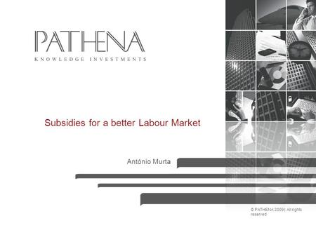© PATHENA 2009 | All rights reserved Subsidies for a better Labour Market António Murta.