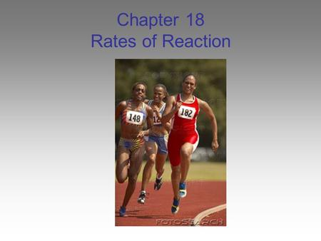 Chapter 18 Rates of Reaction. Collision Theory The speed of a chemical reactions can vary from instantaneous (strike a match) to extremely slow (coal)