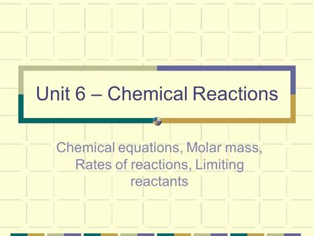 Unit 6 – Chemical Reactions