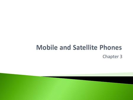 Chapter 3.  Help you understand how cellular phones and satellite phones operate.  You should be able to understand the advantages and disadvantages.
