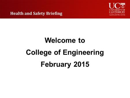 Welcome to College of Engineering February 2015 Health and Safety Briefing.