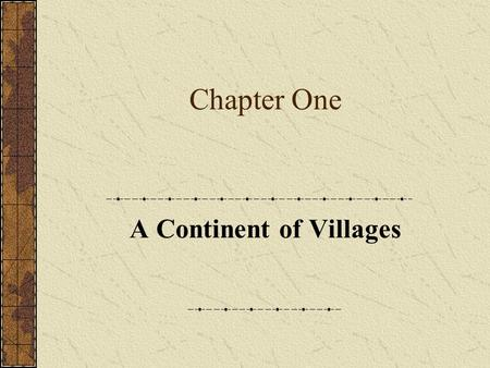 Chapter One A Continent of Villages. Part One: Introduction.