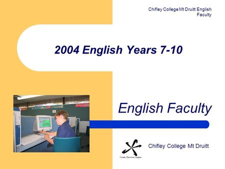 Chifley College Mt Druitt English Faculty 2004 English Years 7-10 English Faculty Chifley College Mt Druitt.