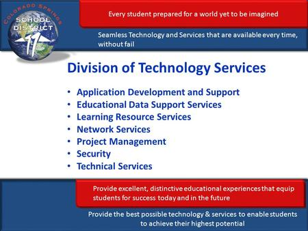 Every student prepared for a world yet to be imagined Seamless Technology and Services that are available every time, without fail Provide excellent, distinctive.