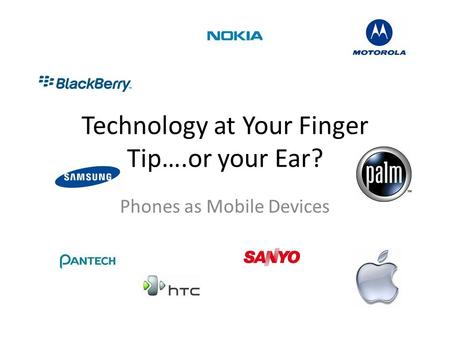 Technology at Your Finger Tip….or your Ear? Phones as Mobile Devices.