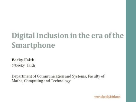 Digital Inclusion in the era of the Smartphone Becky Department of Communication and Systems, Faculty of Maths, Computing.