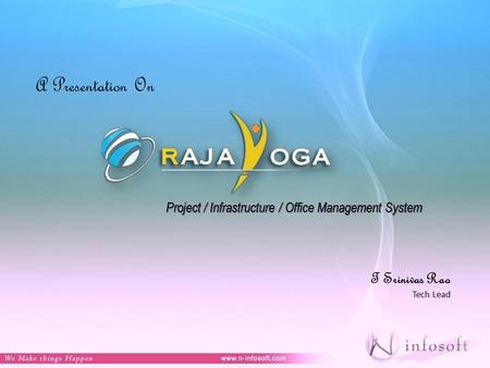 A Presentation On T Srinivas Rao Tech Lead Project / Infrastructure / Office Management System.