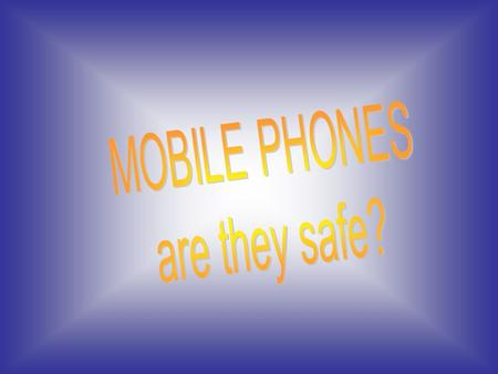 Mobile phones have changed our way of life but are they safe? Mobile phones were introduced in the 1990's. They are now more than a million in use. In.