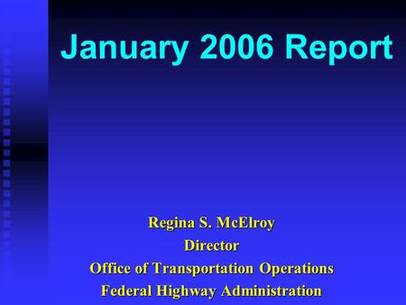 January 2006 Report Regina S. McElroy Director Office of Transportation Operations Federal Highway Administration.