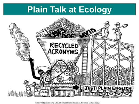 1 Plain Talk at Ecology Acknowledgements: Departments of Labor and Industries, Revenue, and Licensing.