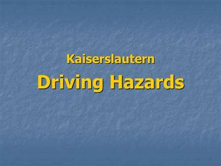 Kaiserslautern Driving Hazards. Typical exits do not allow much time for deceleration. Watch your speed and maintain situational awareness. Typical exits.