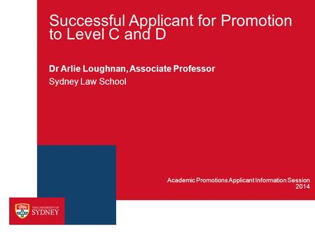 Successful Applicant for Promotion to Level C and D Dr Arlie Loughnan, Associate Professor Sydney Law School 2014 Academic Promotions Applicant Information.