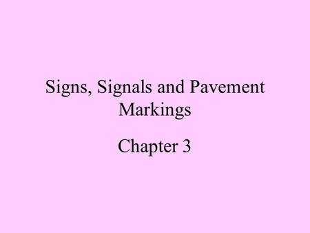 Signs, Signals and Pavement Markings Chapter 3 Regulatory Signs Regulates and controls the movement of traffic. Tells drivers what to do and what not.