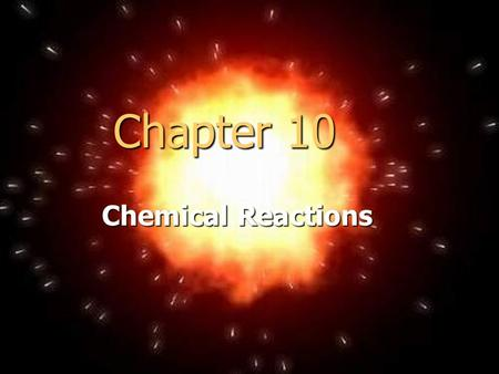 Chapter 10 Chemical Reactions.