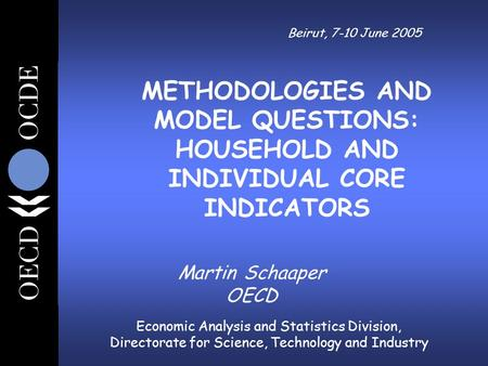 Economic Analysis and Statistics Division, Directorate for Science, Technology and Industry Beirut, 7-10 June 2005 Martin Schaaper OECD METHODOLOGIES AND.