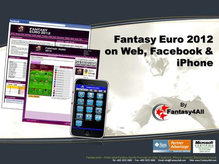 Fantasy Euro 2012 on Web, Facebook & iPhone By Fantasy4All – White-label Fantasy Sports Provider on Web, Facebook, iPhone, Android, Blackberry & more Tel: