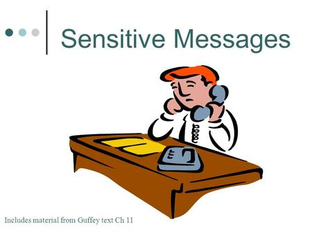 Sensitive Messages Includes material from Guffey text Ch 11 1.