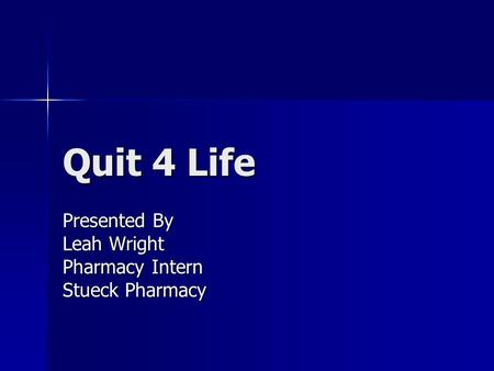 Quit 4 Life Presented By Leah Wright Pharmacy Intern Stueck Pharmacy.