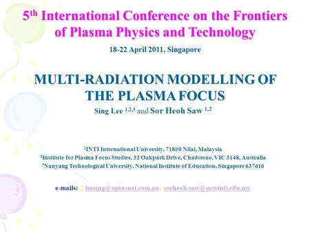 5 th International Conference on the Frontiers of Plasma Physics and Technology 18-22 April 2011, Singapore MULTI-RADIATION MODELLING OF THE PLASMA FOCUS.