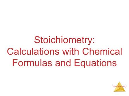 Stoichiometry Stoichiometry: Calculations with Chemical Formulas and Equations.