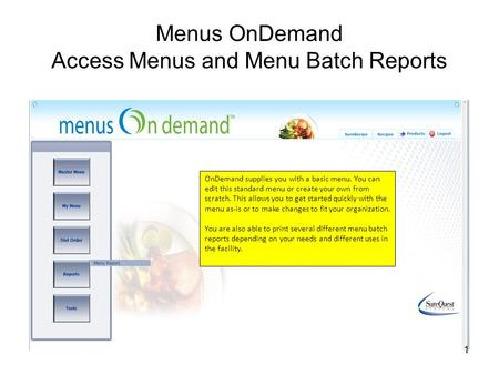 1 Menus OnDemand Access Menus and Menu Batch Reports OnDemand supplies you with a basic menu. You can edit this standard menu or create your own from scratch.