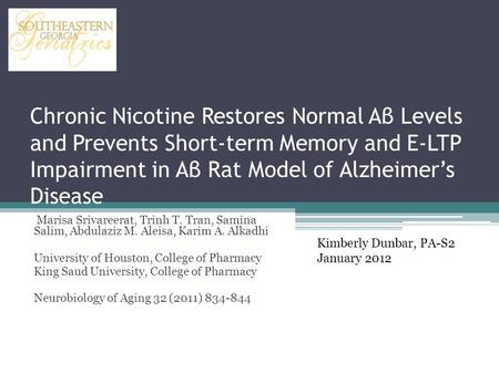 Chronic Nicotine Restores Normal Aβ Levels and Prevents Short-term Memory and E-LTP Impairment in Aβ Rat Model of Alzheimer's Disease Marisa Srivareerat,