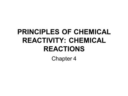PRINCIPLES OF CHEMICAL REACTIVITY: CHEMICAL REACTIONS