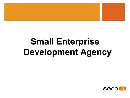 Small Enterprise Development Agency. The seda Mission  To promote, develop and support small enterprises to ensure their growth and sustainability.