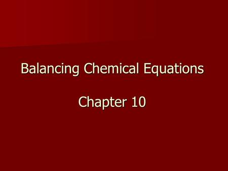 Balancing Chemical Equations Chapter 10
