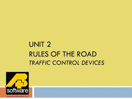 Unit 2 Rules of the road TRAFFIC CONTROL DEVICES