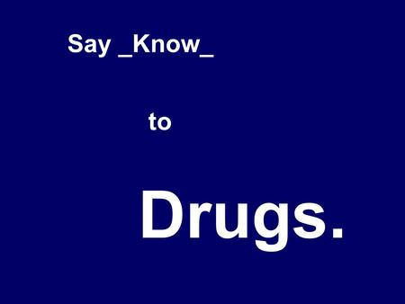 Drugs. Say _Know_ to. Food Vitamins Minerals Aspirin Chocolate Coffee Alcohol Nicotine.