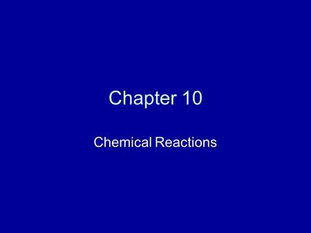 Chapter 10 Chemical Reactions. 3 types of formulas Molecular Formula: Identifies the actual number of atoms in a molecule. e.g. H 2 O, H 2 O 2, C 6 H.