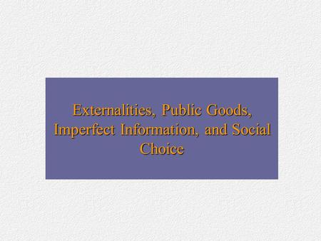 Externalities, Public Goods, Imperfect Information, and Social Choice.
