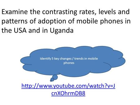 Examine the contrasting rates, levels and patterns of adoption of mobile phones in the USA and in Uganda  cnXOhrmDB8 Identify.