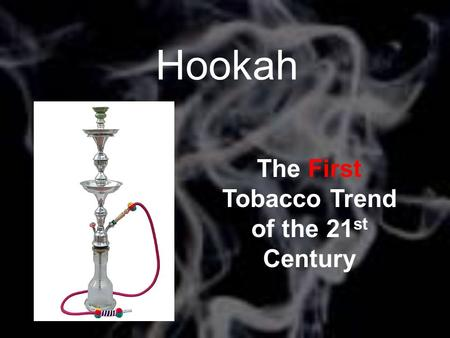 Hookah The First Tobacco Trend of the 21 st Century Pic.