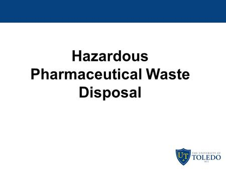 Hazardous Pharmaceutical Waste Disposal. Why do we care about pharmaceutical waste? -To protect humans and the environment-increasing evidence of harm.